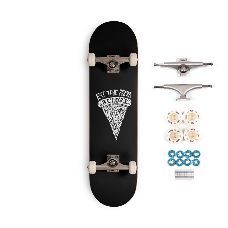 Eat The Pizza Before It Eats You Accessories Complete - Premium Skateboard by Rupertbeard