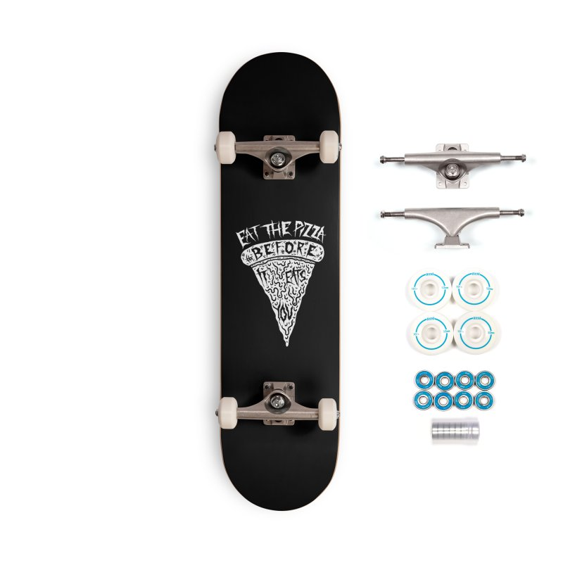 Eat The Pizza Before It Eats You Accessories Complete - Basic Skateboard by Rupertbeard