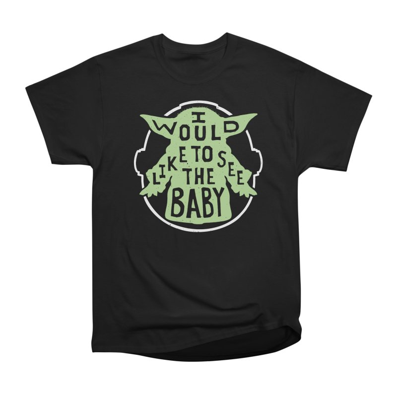 I Would Like To See The Baby Women's Heavyweight Unisex T-Shirt by Rupertbeard