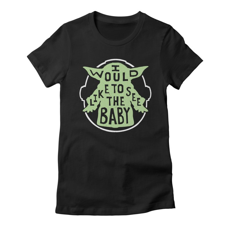 I Would Like To See The Baby Women's Fitted T-Shirt by Rupertbeard