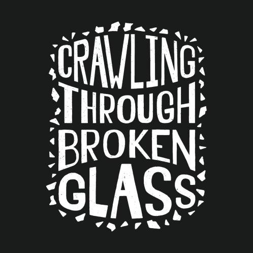 Design for Crawling Through Broken Glass