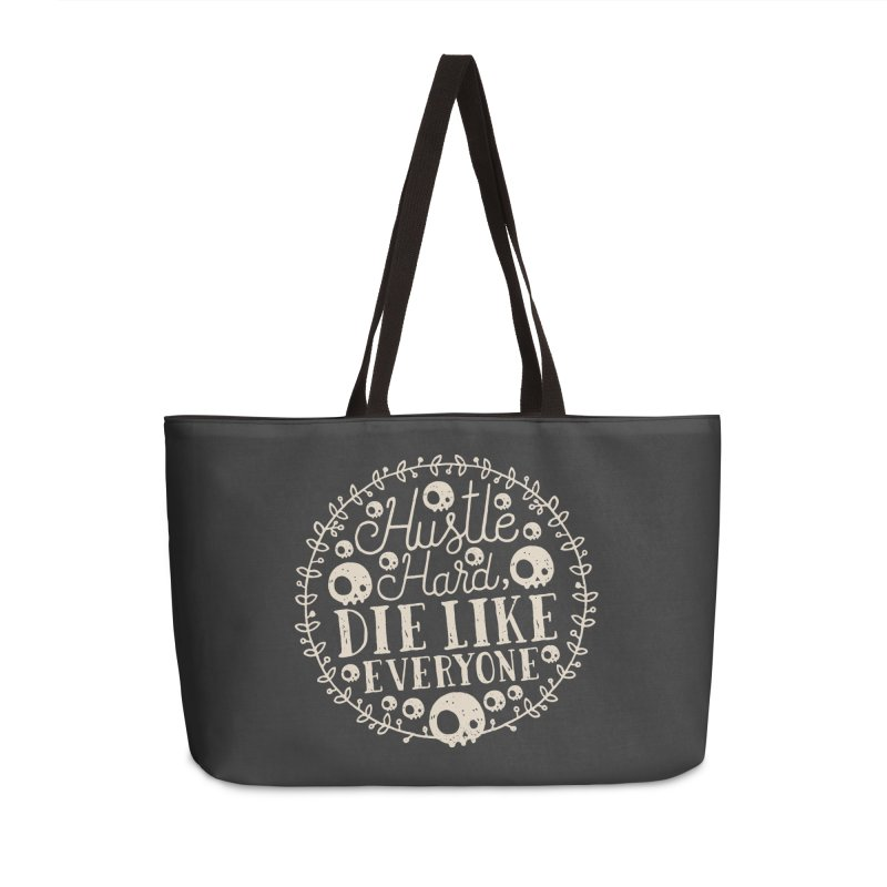 Hustle Hard, Die Like Everyone Accessories Weekender Bag Bag by Rupertbeard