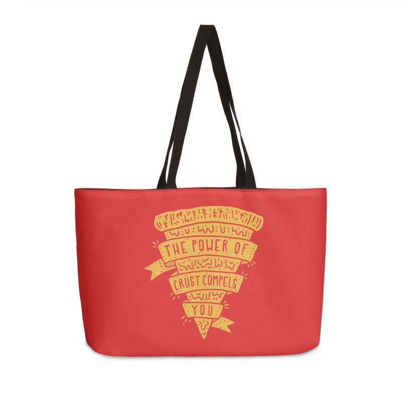 The Power of Crust Compels You Accessories Weekender Bag Bag by Rupertbeard