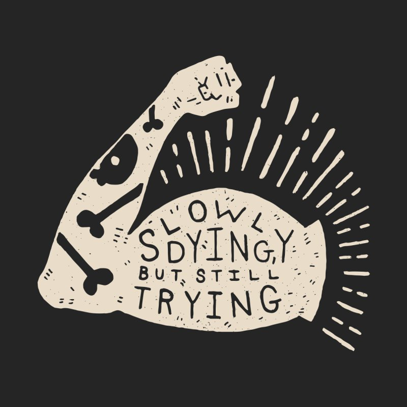 Slowly Dying, But Still Trying Men's T-Shirt by Rupertbeard