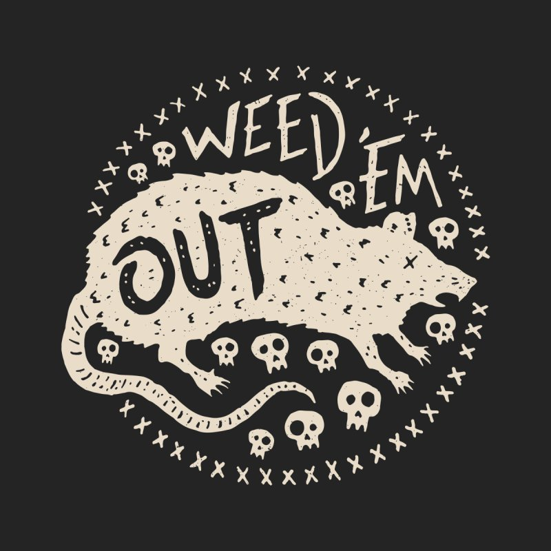 Weed 'Em Out by Rupertbeard