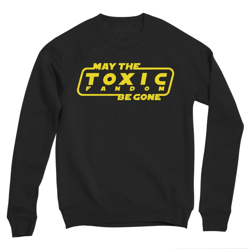 May The Toxic Fandom Be Gone Men's Sweatshirt by Rupertbeard