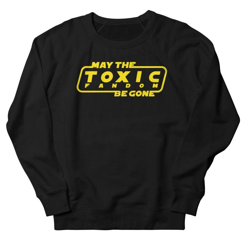 May The Toxic Fandom Be Gone Women's Sweatshirt by Rupertbeard