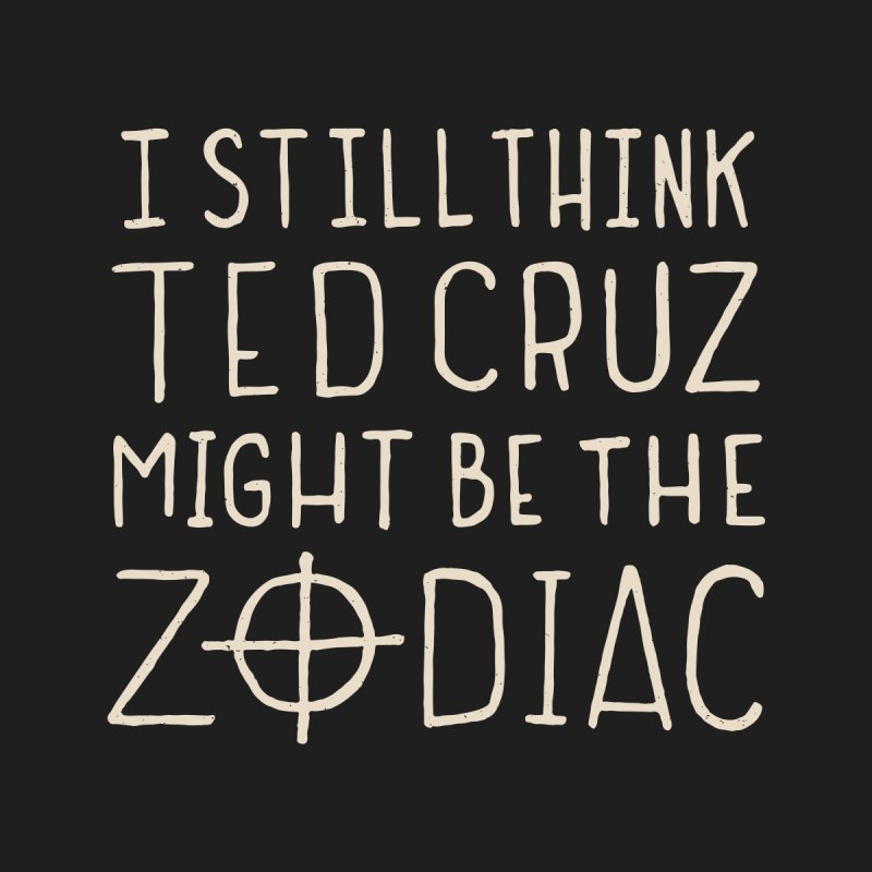I Still Think Ted Cruz Might Be The Zodiac by Rupertbeard