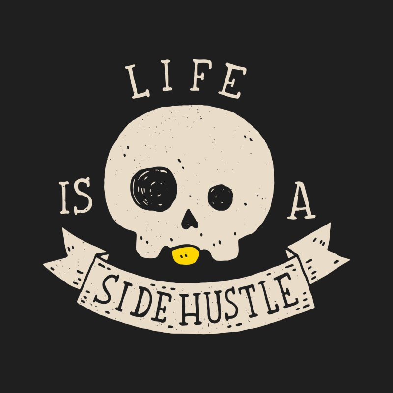 Life Is A Side Hustle by Rupertbeard