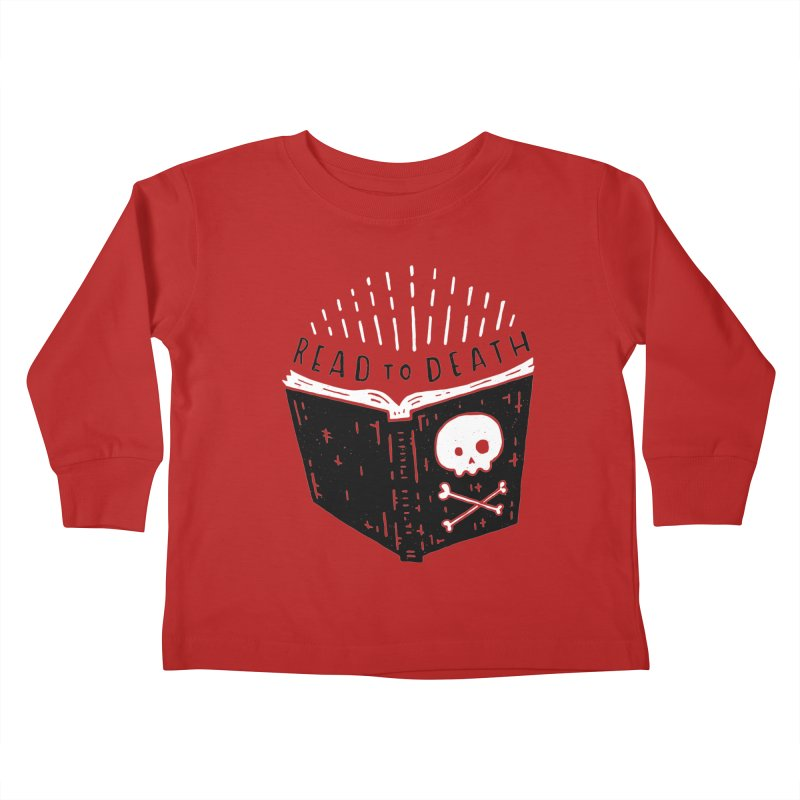 Read To Death Kids Toddler Longsleeve T-Shirt by Rupertbeard