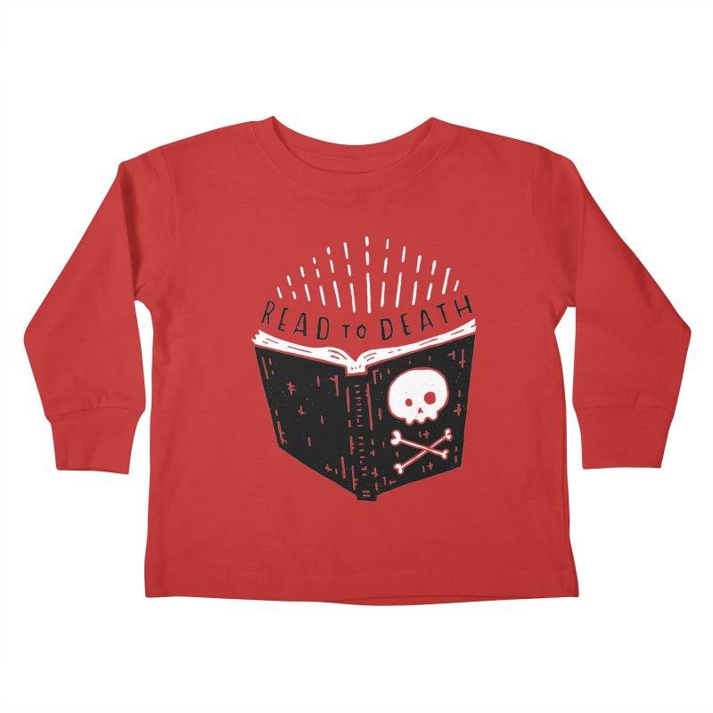 Read To Death Kids Toddler Longsleeve T-Shirt by Rupertbeard