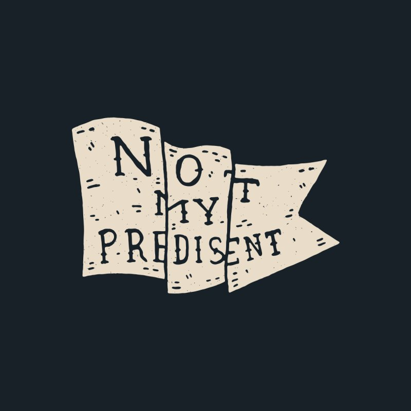 Not My Predisent  None  by Rupertbeard