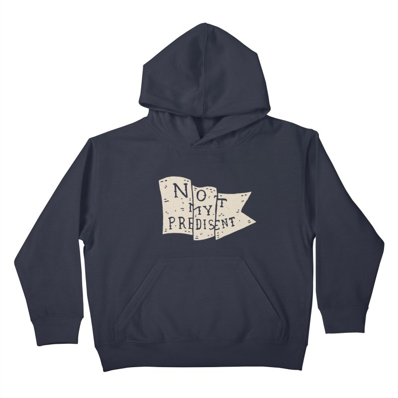 Not My Predisent  Kids Pullover Hoody by Rupertbeard