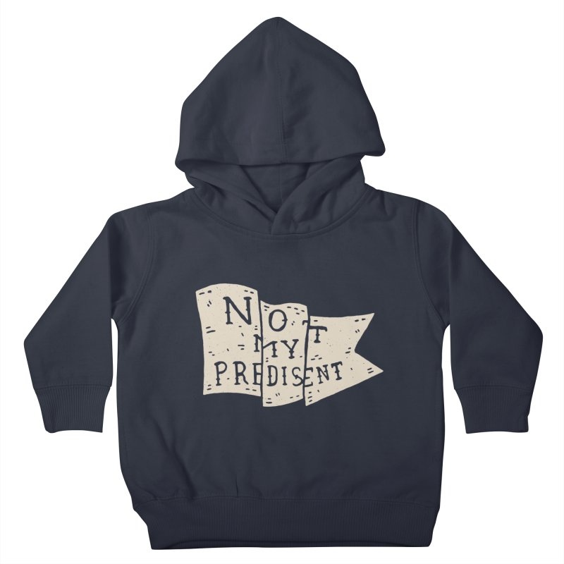 Not My Predisent  Kids Toddler Pullover Hoody by Rupertbeard