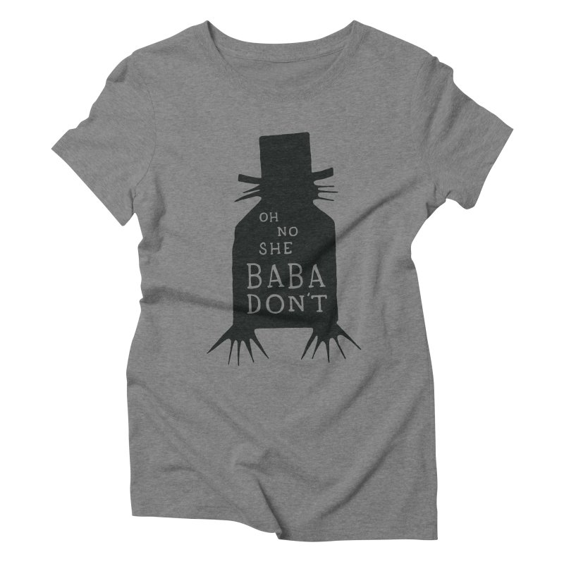 Oh No She BABADON'T Women's Triblend T-shirt by Rupertbeard