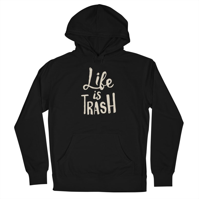 Life Is Trash Men's Pullover Hoody by Rupertbeard