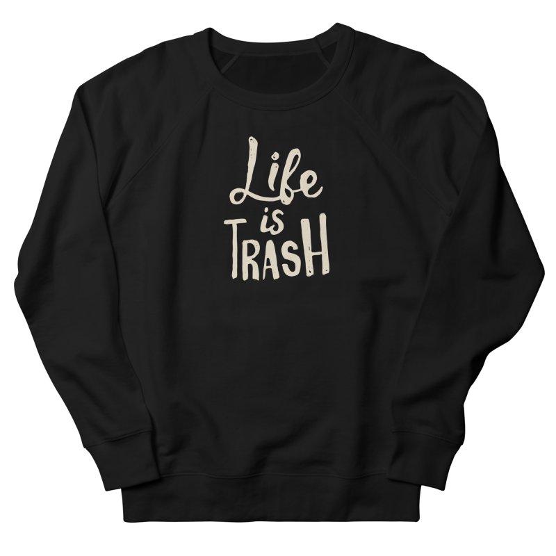 Life Is Trash Men's Sweatshirt by Rupertbeard