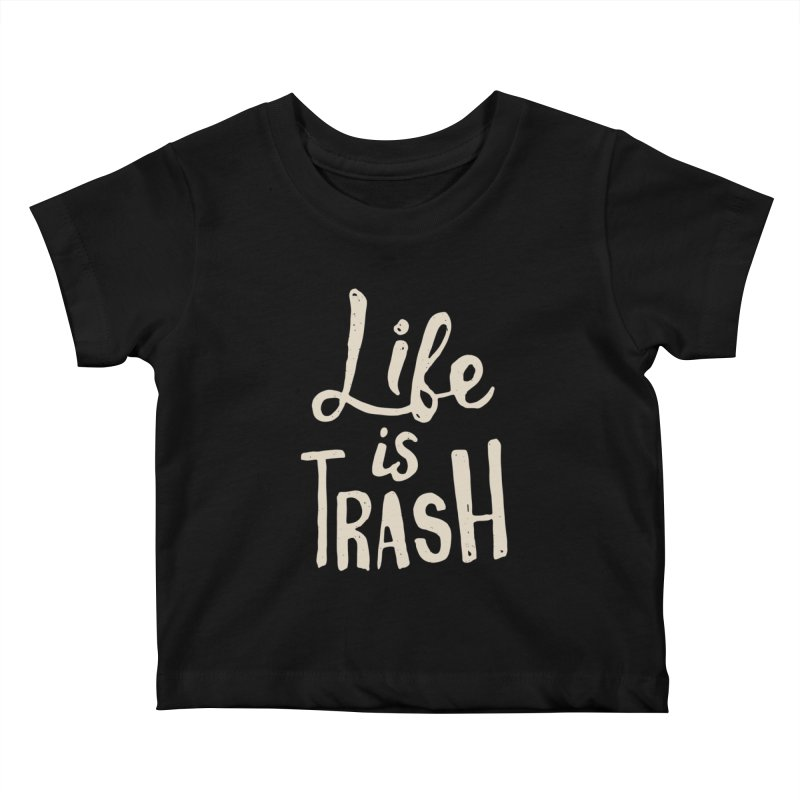Life Is Trash Kids Baby T-Shirt by Rupertbeard