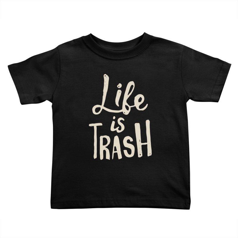Life Is Trash Kids Toddler T-Shirt by Rupertbeard