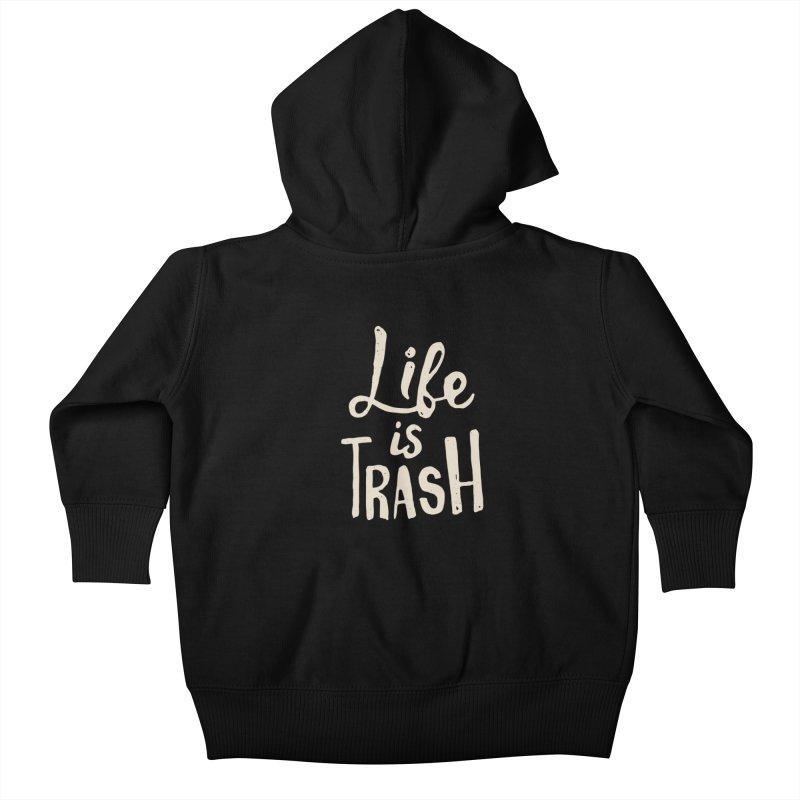 Life Is Trash Kids Baby Zip-Up Hoody by Rupertbeard