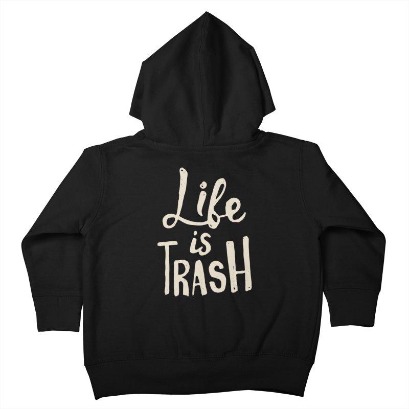 Life Is Trash Kids Toddler Zip-Up Hoody by Rupertbeard
