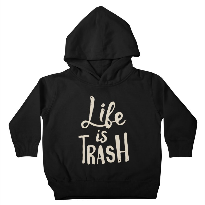 Life Is Trash Kids Toddler Pullover Hoody by Rupertbeard