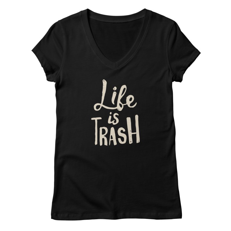 Life Is Trash Women's V-Neck by Rupertbeard