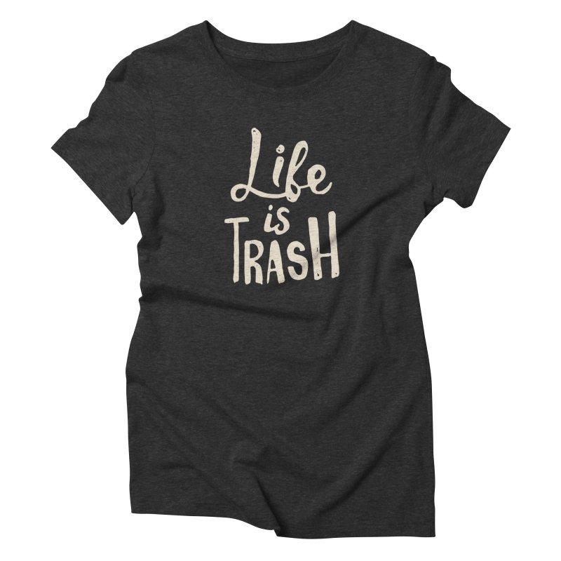 Life Is Trash Women's Triblend T-shirt by Rupertbeard
