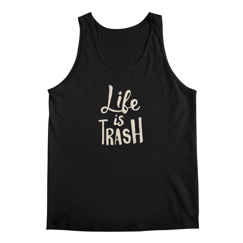 Life Is Trash Men's Tank by Rupertbeard