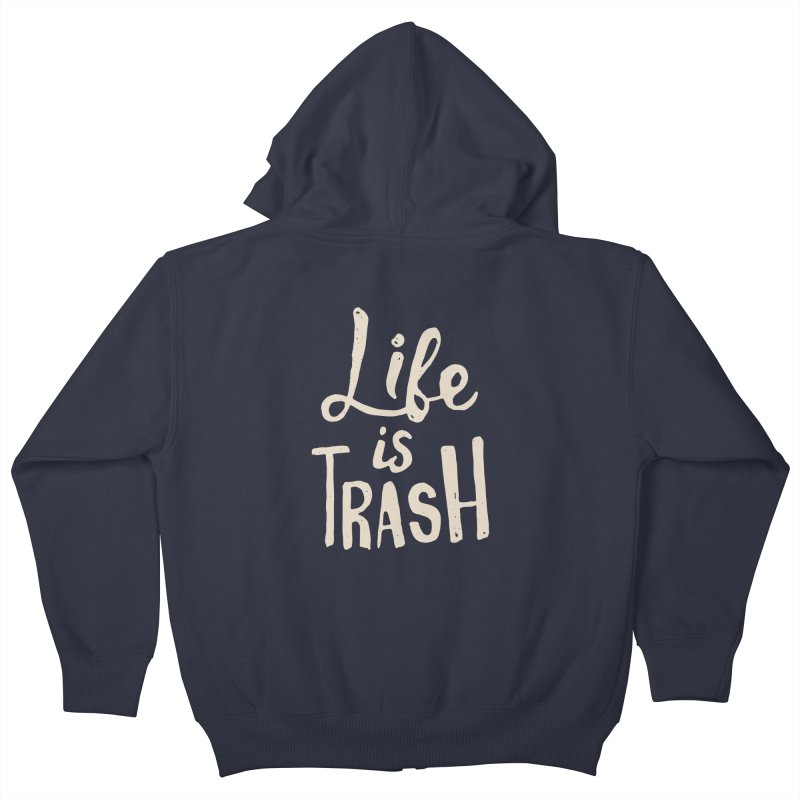 Life Is Trash Kids Zip-Up Hoody by Rupertbeard