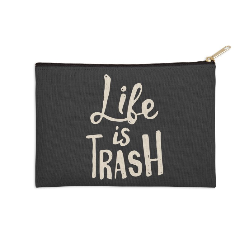 Life Is Trash Accessories Zip Pouch by Rupertbeard