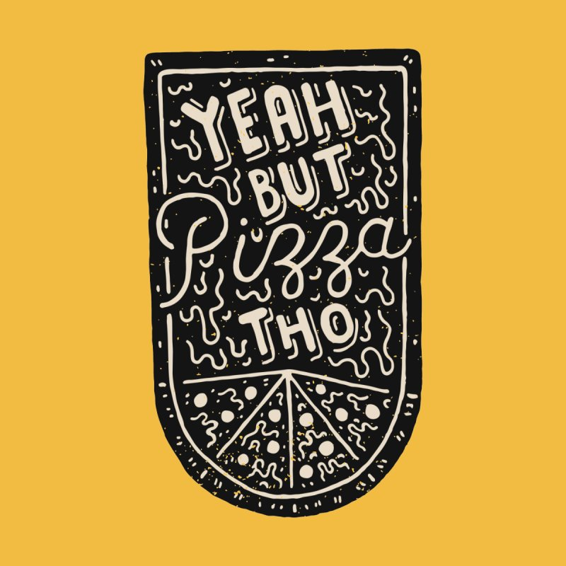 Yeah But Pizza Tho by Rupertbeard