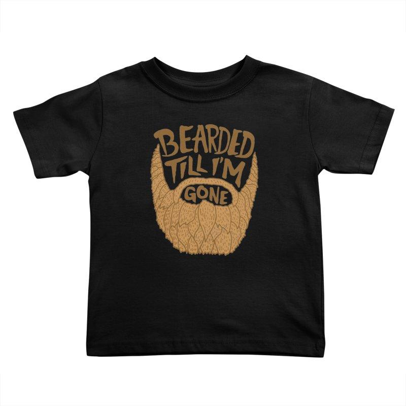 Bearded Till I'm Gone Kids Toddler T-Shirt by Rupertbeard