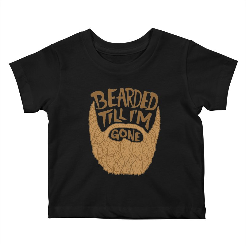 Bearded Till I'm Gone Kids Baby T-Shirt by Rupertbeard