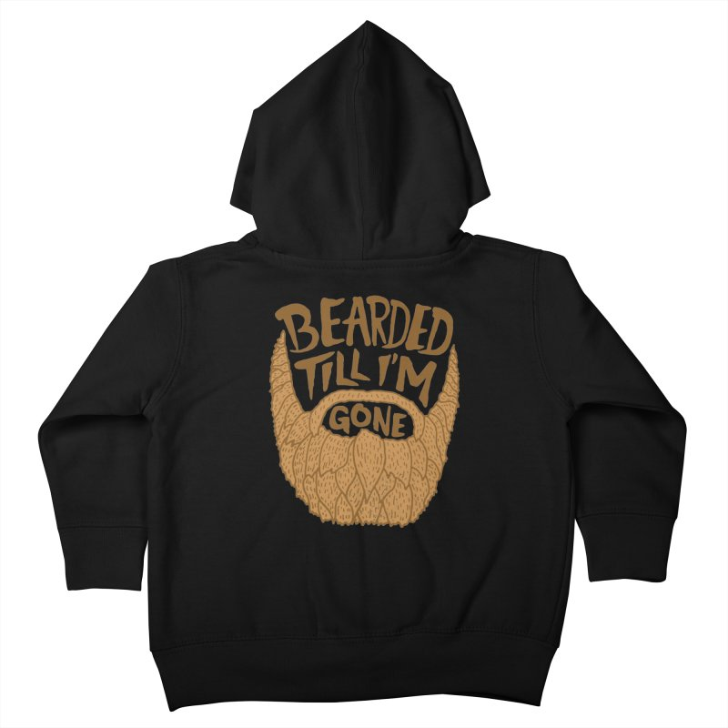 Bearded Till I'm Gone Kids Toddler Zip-Up Hoody by Rupertbeard