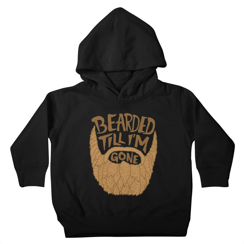 Bearded Till I'm Gone Kids Toddler Pullover Hoody by Rupertbeard