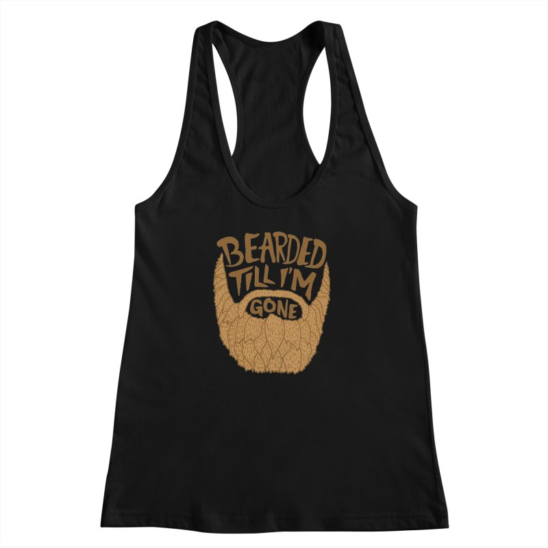 Bearded Till I'm Gone Women's Racerback Tank by Rupertbeard