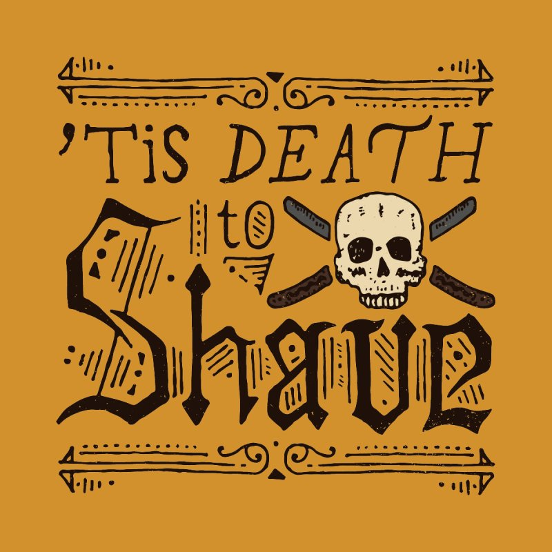 'Tis Death to Shave by Rupertbeard