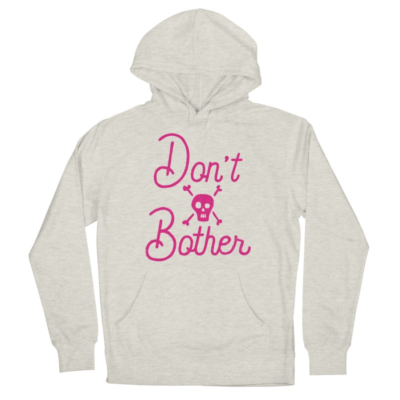 Don't Bother Women's Pullover Hoody by Rupertbeard