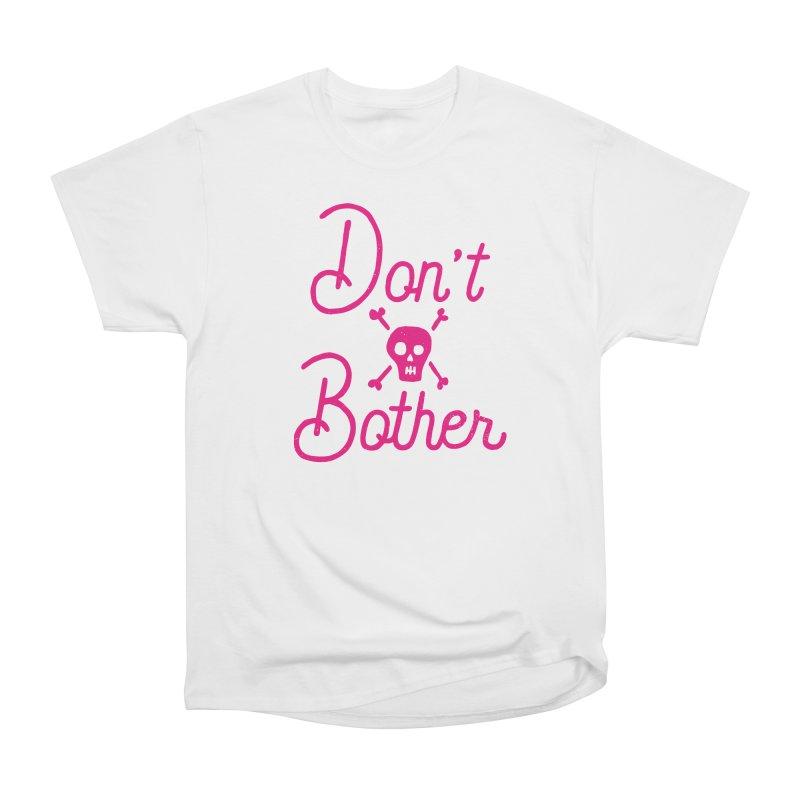Don't Bother Women's Classic Unisex T-Shirt by Rupertbeard