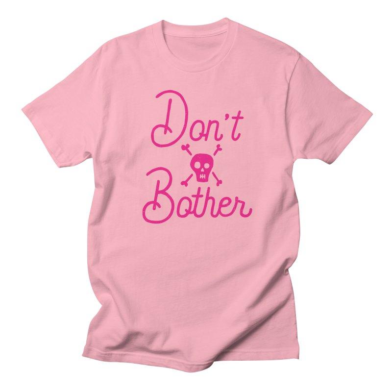 Don't Bother Men's T-shirt by Rupertbeard
