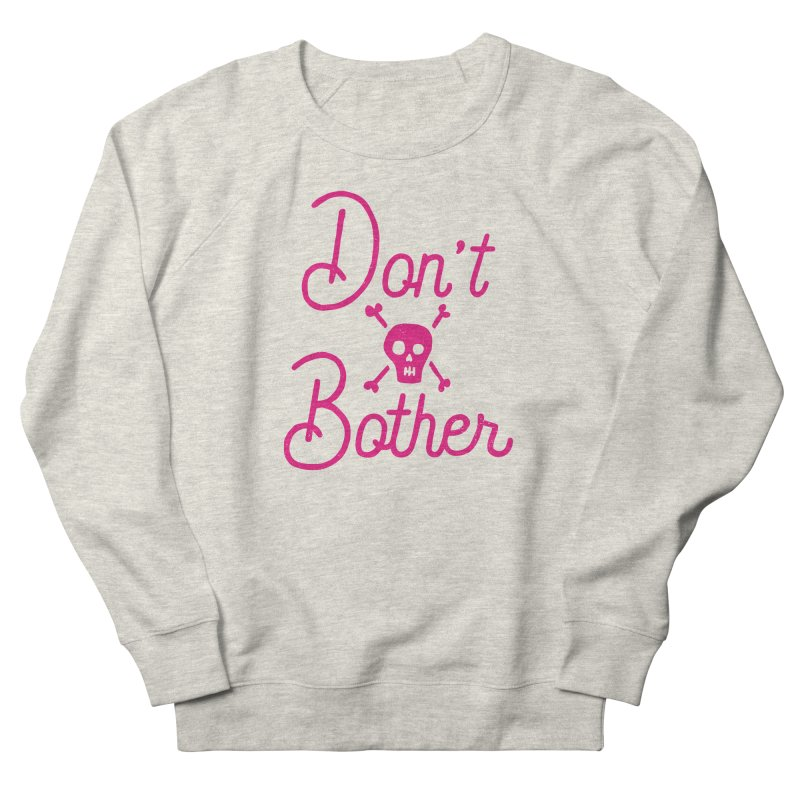 Don't Bother Women's Sweatshirt by Rupertbeard