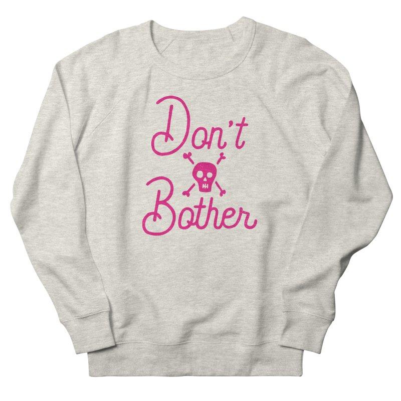 Don't Bother Men's Sweatshirt by Rupertbeard