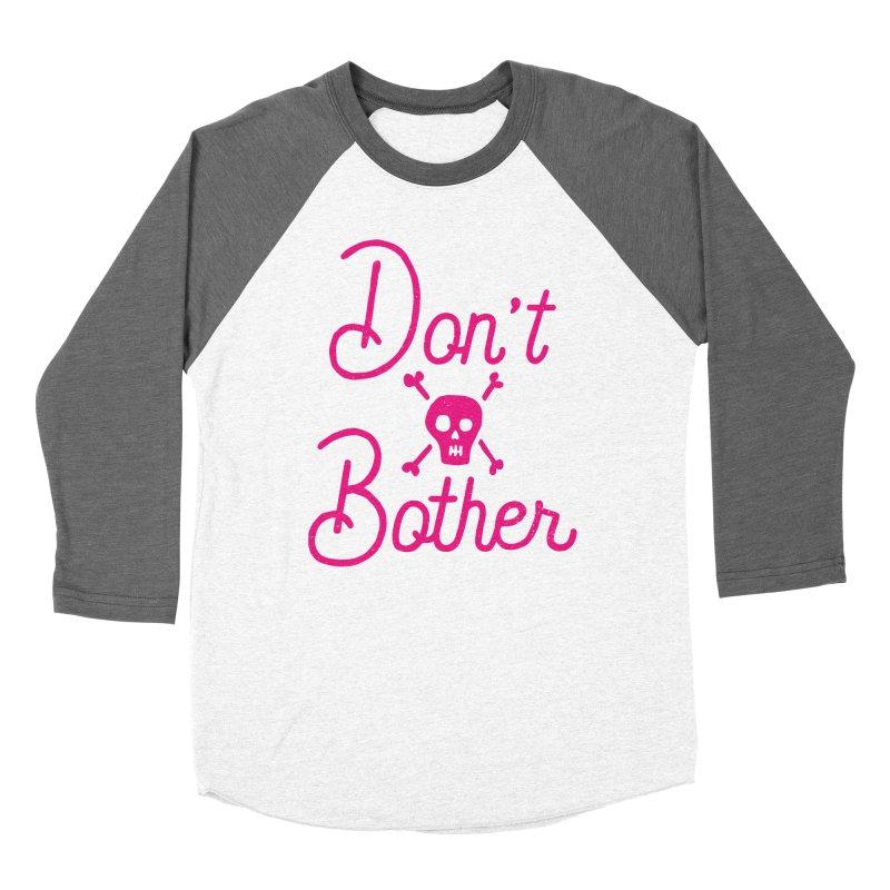 Don't Bother Women's Baseball Triblend T-Shirt by Rupertbeard