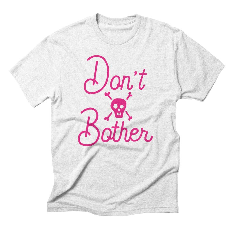 Don't Bother Men's Triblend T-shirt by Rupertbeard