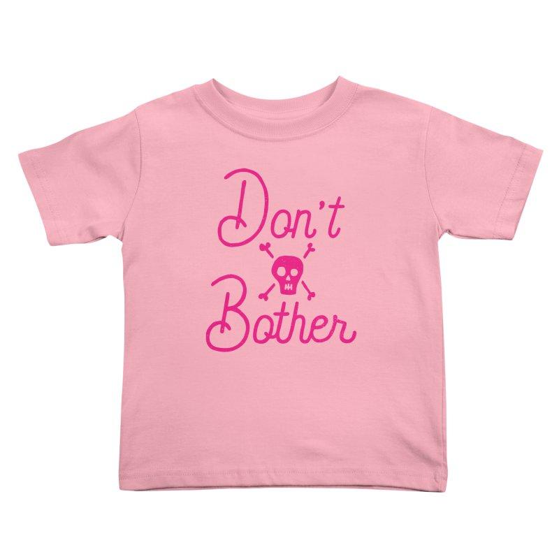 Don't Bother Kids Toddler T-Shirt by Rupertbeard