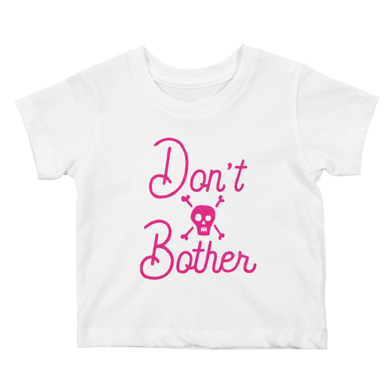 Don't Bother Kids Baby T-Shirt by Rupertbeard