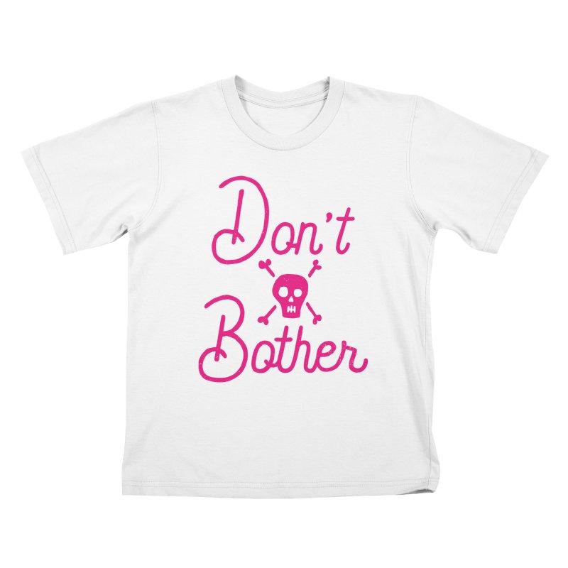 Don't Bother Kids T-shirt by Rupertbeard