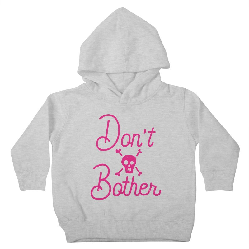 Don't Bother Kids Toddler Pullover Hoody by Rupertbeard