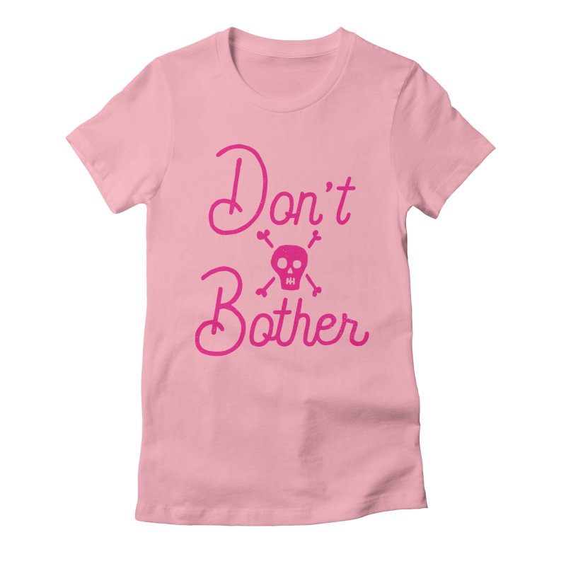 Don't Bother Women's Fitted T-Shirt by Rupertbeard